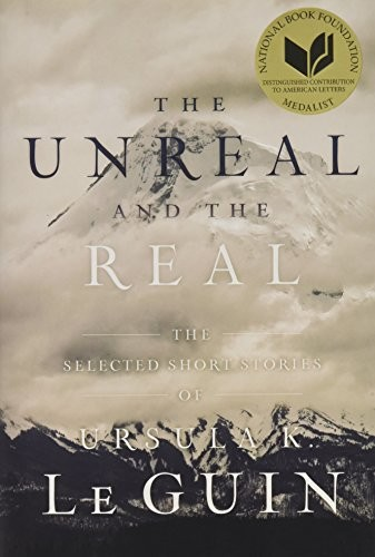 The Unreal and the Real: The Selected Short Stories of Ursula K. Le Guin (2016, Gallery / Saga Press)