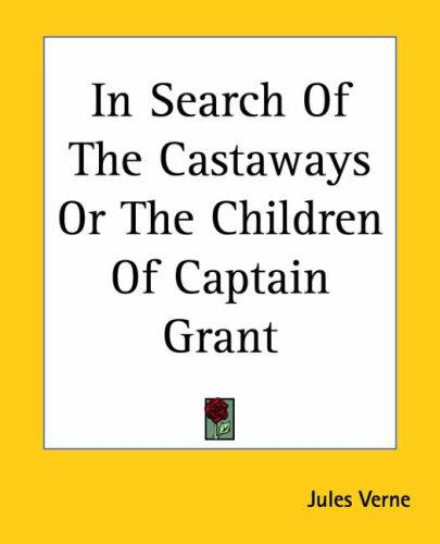 In Search Of The Castaways Or The Children Of Captain Grant (2004, Kessinger Publishing)