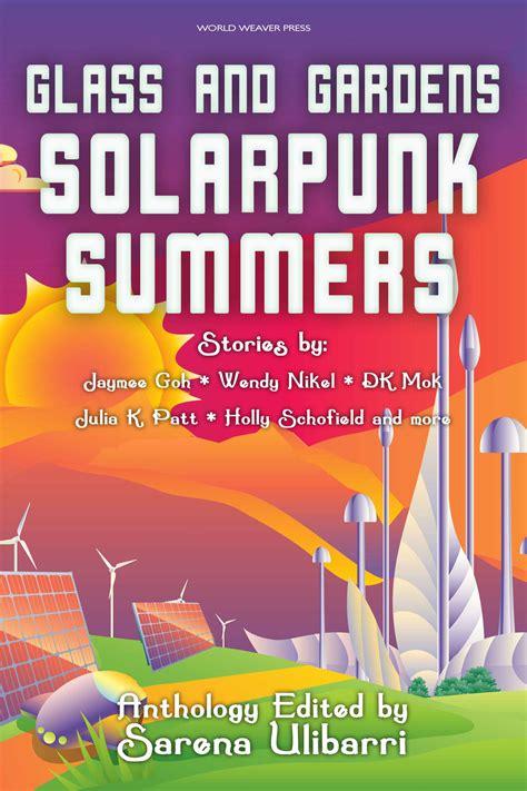 Glass and Gardens: Solarpunk Summers (2018, World Weaver Press)