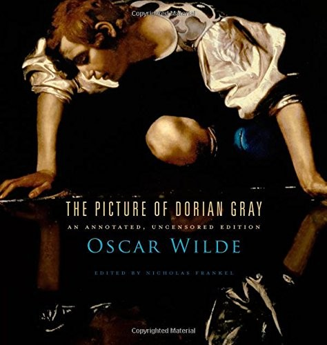 The Picture of Dorian Gray: An Annotated, Uncensored Edition (2011, Belknap Press)