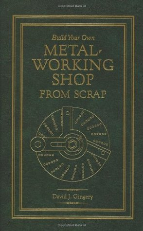 Build Your Own Metal Working Shop From Scrap (Hard Bound Edition, 2011, David J. Gingery Publishing, LLC)
