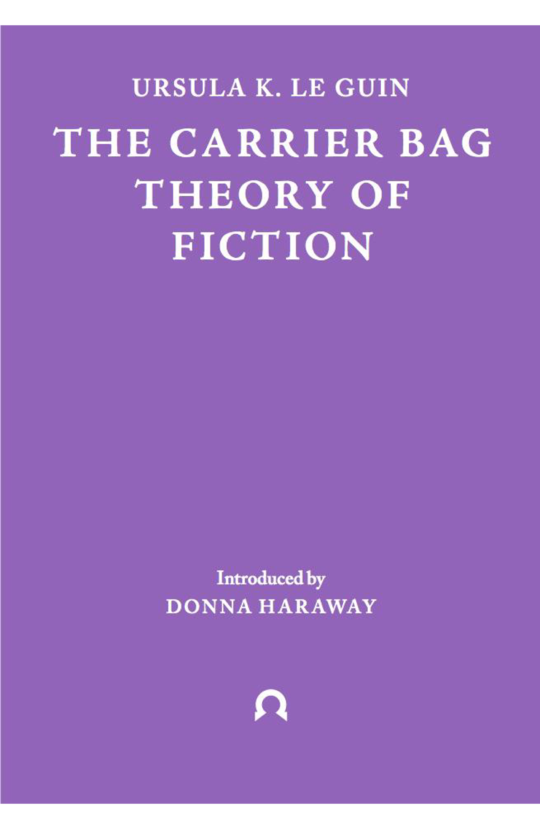 The Carrier Bag Theory of Fiction (2019, Ignota Books)