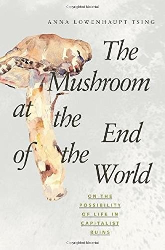 The Mushroom at the End of the World (2017, Princeton University Press)
