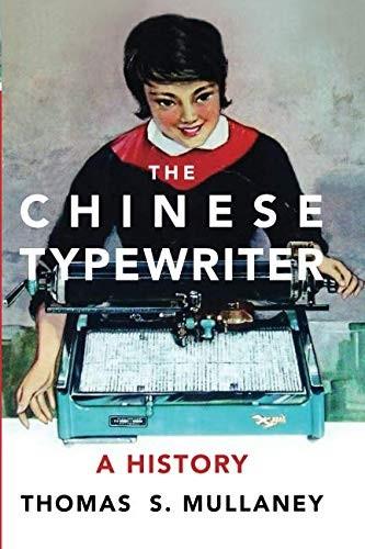 The Chinese Typewriter (2018, The MIT Press)