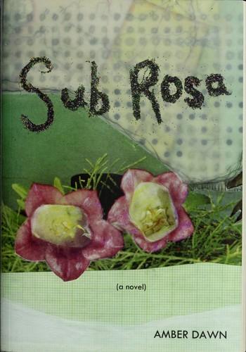 Sub Rosa (2010, Arsenal Pulp Press)