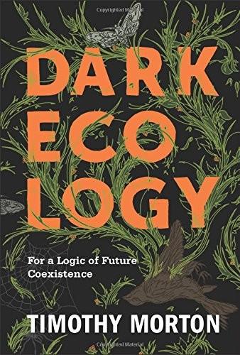 Dark Ecology (2018, Columbia University Press)