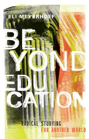 Beyond Education (2019, University of Minnesota Press)