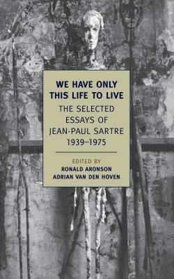 We Have Only This Life To Live Selected Essays Of Jeanpaul Sartre 19391975 (2012, New York Review of Books)