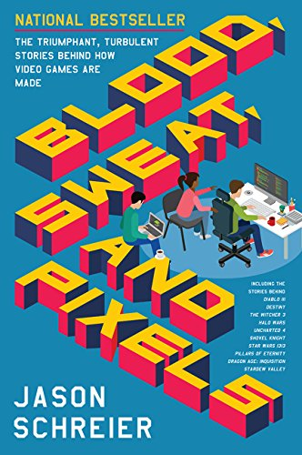 Blood, Sweat, and Pixels (2017, HarperCollins Publishers)