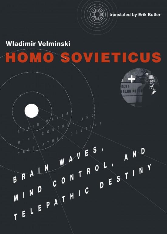 Homo Sovieticus (2017, MIT Press)