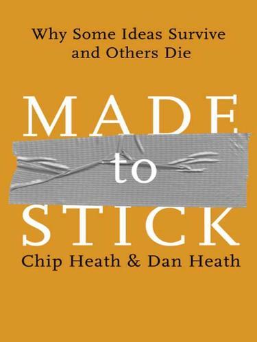 Made to Stick (Electronic resource, 2007, Random House Publishing Group)