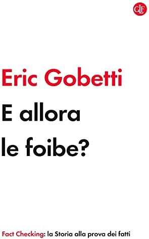 E allora le foibe? (Italian language, 2020, Laterza)