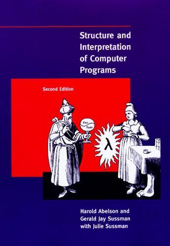 Structure and Interpretation of Computer Programs (1996, MIT Press)