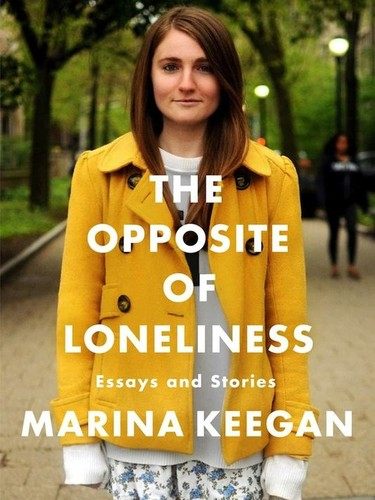 The Opposite of Loneliness (2014, Scribner)