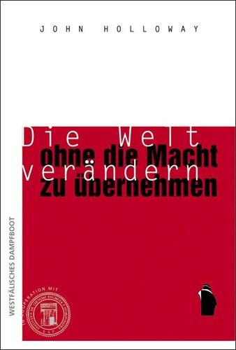 Die Welt verändern, ohne die Macht zu übernehmen (German language, 2002, Verlag Westfälisches Dampfboot)