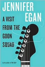 A visit from the Goon Squad (2010, Alfred A. Knopf)