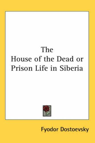 The House of the Dead or Prison Life in Siberia (Paperback, 2004, Kessinger Publishing)