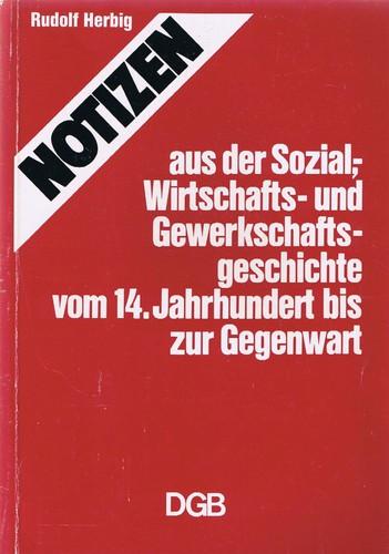 Notizen aus der Sozial-, Wirtschafts- und Gewerkschaftsgeschichte vom 14. Jahrhundert bis zur Gegenwart (German language, 1976, RMG Werbe- und Verlagsgesellschaft)
