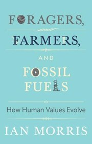Foragers, farmers, and fossil fuels : how human values evolve (2015, Princeton University Press)