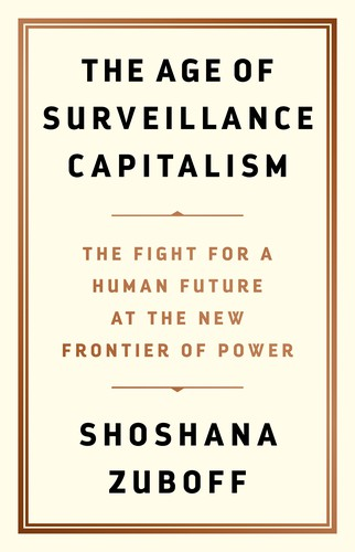 The Age of Surveillance Capitalism (Hardcover, 2019, Public Affairs)