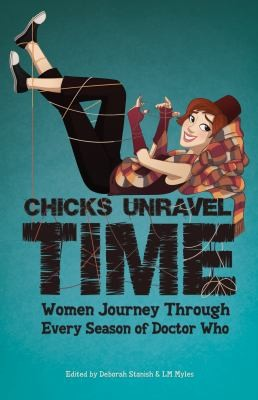 Chicks Unravel Time Women Journey Through Every Season Of Doctor Who (2012, Mad Norwegian Press)