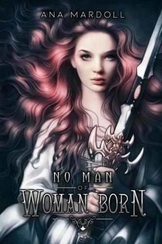 No Man of Woman Born (2018, CreateSpace Independent Publishing Platform)