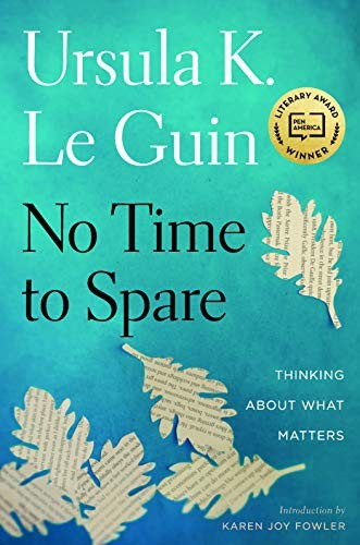 No Time to Spare: Thinking About What Matters (2017, Houghton Mifflin Harcourt)