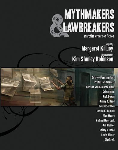 Mythmakers & Lawbreakers (2009, AK Press)