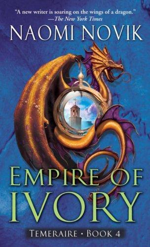 Empire of Ivory (Temeraire, Book 4) (Mass Market Paperback, 2007, Del Rey)
