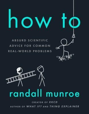 How To: Absurd Scientific Advice for Common Real-World Problems (2019, Riverhead Books)