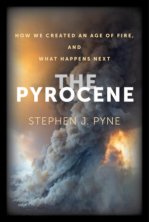 The Pyrocene (University of California Press)
