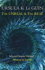 The Unreal and the Real Volume 1: Volume 1: Where on Earth (Unreal & the Real Vol 1) (2014, Gollancz)