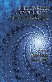 The Unreal and the Real Volume 2: Selected Stories of Ursula K. Le Guin: Outer Space & Inner Lands (2014, Gollancz)