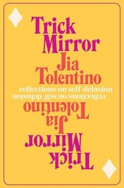Trick Mirror: Reflection on Self-delusion (2019, Random House)
