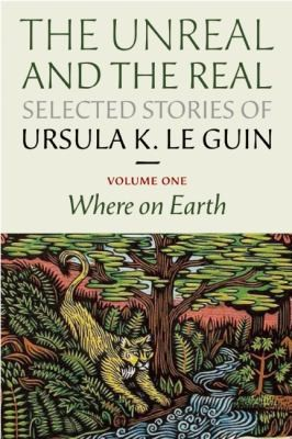 The Unreal And The Real Selected Stories Of Ursula K Le Guin (2012, Small Beer Press)