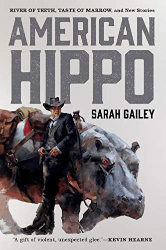 American Hippo: River of Teeth, Taste of Marrow, and New Stories (2018, Tor.com)
