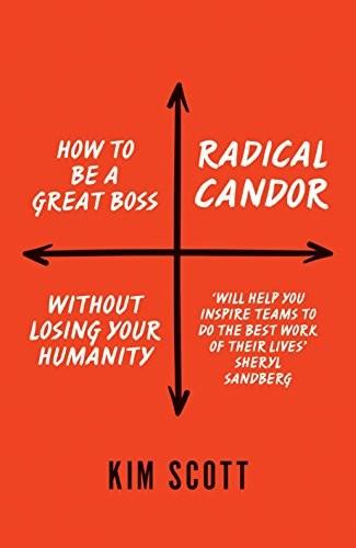 Radical Candor (2017, MACMILLAN)