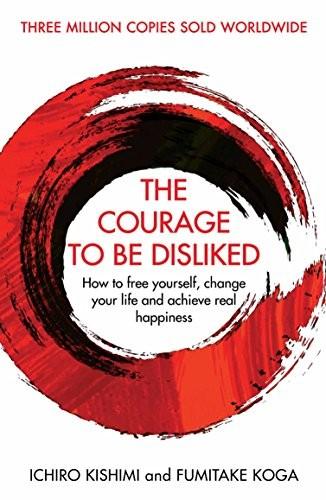 Courage To Be Disliked (2019, Allen & Unwin, Allen And Unwin/ Atlantic Books)
