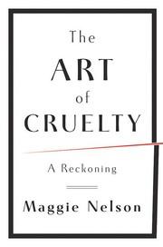 The art of cruelty (2011, W.W. Norton & Co.)