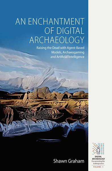 Enchantment of Digital Archaeology (2020, Berghahn Books)