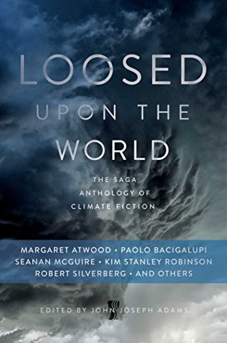 Loosed Upon the World: The Saga Anthology of Climate Fiction (2015, Gallery / Saga Press)