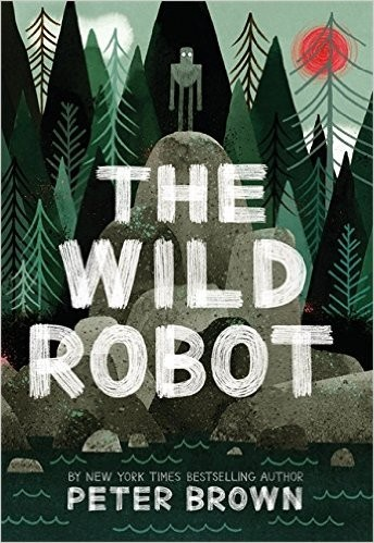 The Wild Robot (2016, Little, Brown Books for Young Readers)