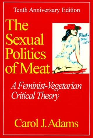The Sexual Politics of Meat (1999, Continuum International Publishing Group)