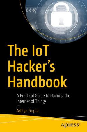 The IoT Hacker's Handbook (Paperback, Apress)