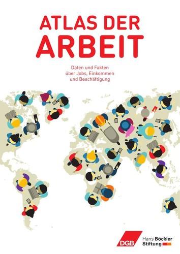 Atlas der Arbeit (German language, 2018, Deutscher Gewerkschaftsbund, Hans-Böckler-Stiftung)
