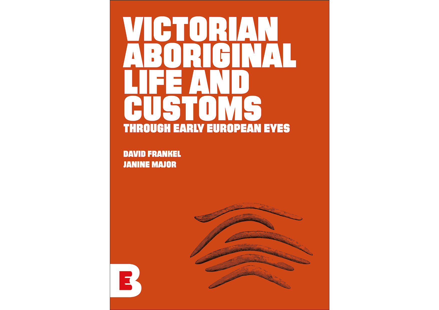 Victorian Aboriginal life and customs through early European eyes (2016, La Trobe eBureau)