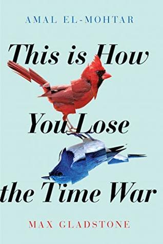 This Is How You Lose the Time War (2019, Simon and Schuster)