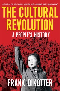 The Cultural Revolution (2016, Bloomsbury Publishing)