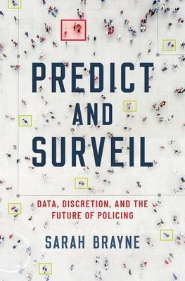 Predict and Surveil (2020, Oxford University Press, Incorporated)