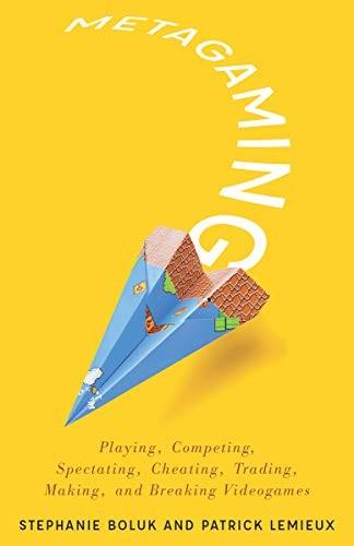 Metagaming (2017, University Of Minnesota Press)